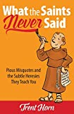 What the Saints Never Said: Pious Misquotes and Subtle Heresies