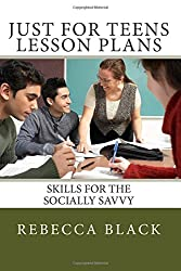 Just for Teens Lesson Plans: Skills for the Socially Savvy by Rebecca Black (2014-07-09)