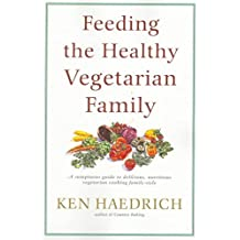 [Feeding the Healthy Vegetarian Family] (By: Ken Haedrich) [published: October, 2000]