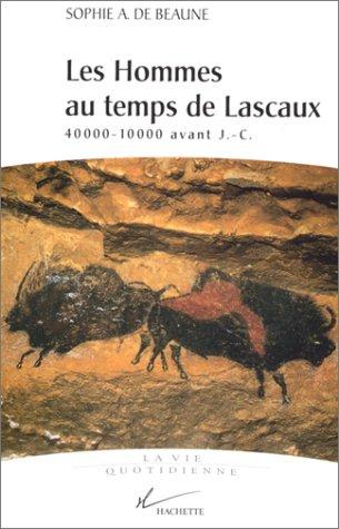 LES HOMMES AU TEMPS DE LASCAUX. 40000-10000 avant J-C par Sophie-A de Beaune