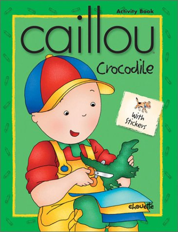 Caillou Crocodile: With Stickers