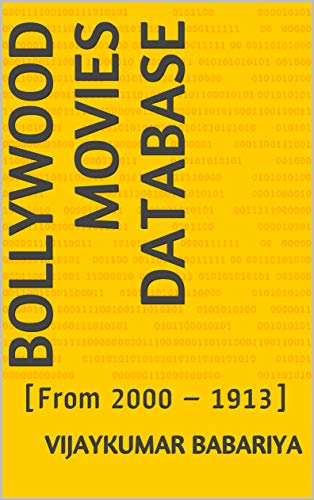 BOLLYWOOD MOVIES DATABASE: [From 2000 – 1913] (English Edition)