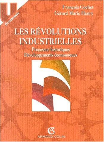 Les révolutions industrielles : Processus historiques, développements économiques par François Cochet, Gérard Marie Henry