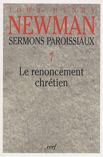 Sermons paroissiaux : Tome 7, Le renoncement chrétien par John Henry Newman