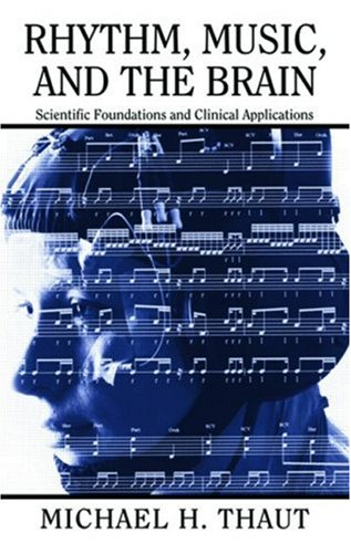 Rhythm, Music, and the Brain: Scientific Foundations and Clinical Applications (Studies on New Music Research) por Michael Thaut