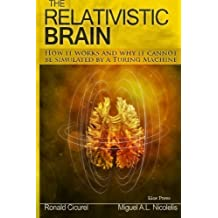 The Relativistic Brain: How it works and why it cannot be simulated by a Turing machine by Dr. Miguel A. Nicolelis (2015-04-09)