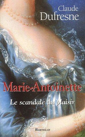 Marie-Antoinette : Le scandale du plaisir