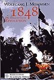 1848 - Die ungewollte Revolution - Die revolutionären Bewegungen in Europa 1830 - 1849 - Wolfgang J. Mommsen