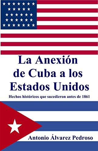 La Anexión de Cuba a los Estados Unidos: Hechos históricos que sucedieron antes de 1861 por Antonio Alvarez Pedroso