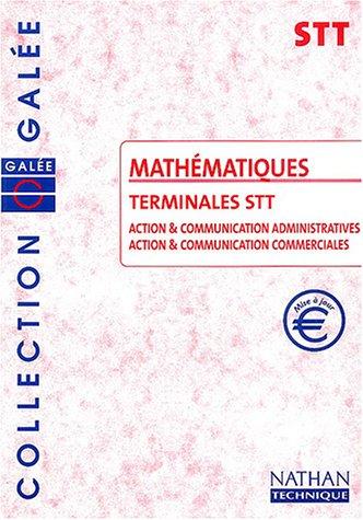 Galée : Mathématiques, terminales STT Action et communication administratives, Action et communication commerciales (Manuel) par Dianoux