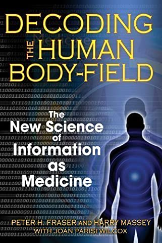 Decoding the Human Body-Field: The New Science of Information as