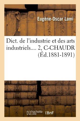 Dict. de l'industrie et des arts industriels. Tome 2, C-CHAUDR (Éd.1881-1891) par Eugène-Oscar Lami