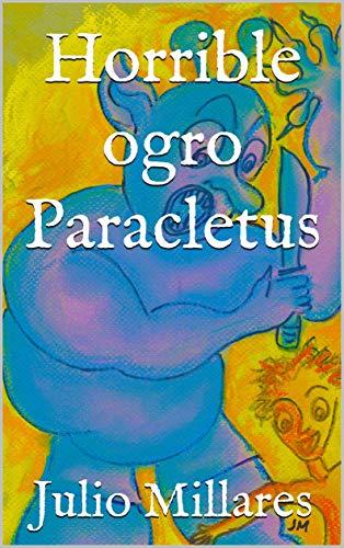 Horrible ogro Paracletus (El libro de Joy nº 15) por Julio Millares