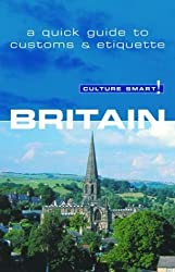 Britain: A Quick Guide to Customs & Etiquette (Culture Smart! The Essential Guide to Customs & Culture)