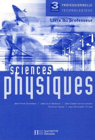 Sciences Physiques 3 Professionnelle Technologique : Livre du professeur par Jean-Pierre Durandeau, Jean-Louis Berducou, Jean-Claude Larrieu-Lacoste, Christian Raynal