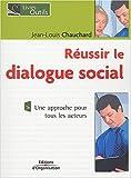 Réussir le dialogue social - Une approche pour tous les acteurs