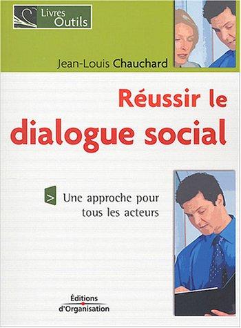 Réussir le dialogue social: Une approche pour tous les acteurs