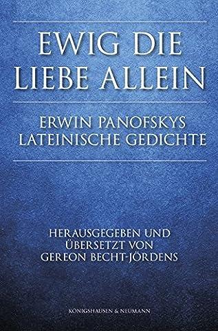 Ewig die Liebe allein: Erwin Panofskys lateinische Gedichte. Mit Einleitung sowie deutschen Versübertragungen