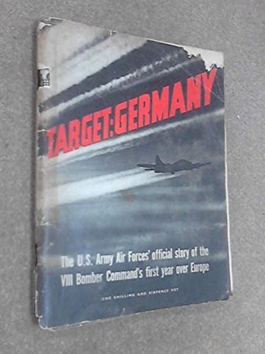 target-germany-the-us-army-air-forces-official-story-of-the-viii-bomber-commands-first-year-over-eur