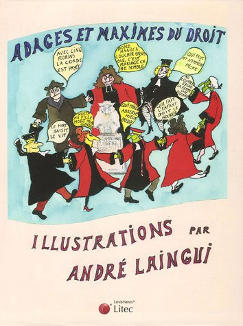 Adages et maximes du droit: Illustrations par André Laingui