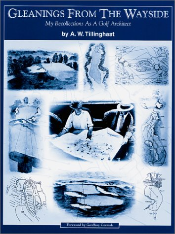 Gleanings from the Wayside: My Recollections As a Golf Architect por Albert Warren Tillinghast