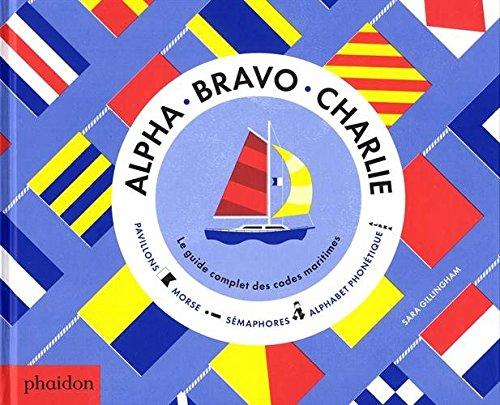 Alpha, bravo, charlie : le guide complet des codes maritimes