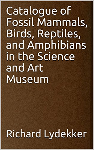 Catalogue of Fossil Mammals, Birds, Reptiles, and Amphibians in the Science and Art Museum (English Edition)