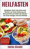 Heilfasten: Abnehmen durch den bewussten Verzicht auf feste Nahrung und Genussmittel und dabei den Körper von innen reinigen und entschlacken (mit 7-Tage Programm, Entspannungs- und Gymnastikübungen)