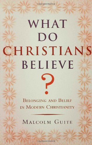 What Do Christians Believe?: Belonging and Belief in Modern Christianity by Malcolm Guite (2008-02-19)