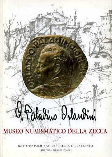 Le medaglie di Orlando Paladino Orlandini nelle collezioni del Museo numismatico della Zecca. Catalogo delle incisioni