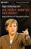 Die zwölf Gesetze der Macht. Angela Merkels Erfolgsgeheimnisse - Hajo Schumacher