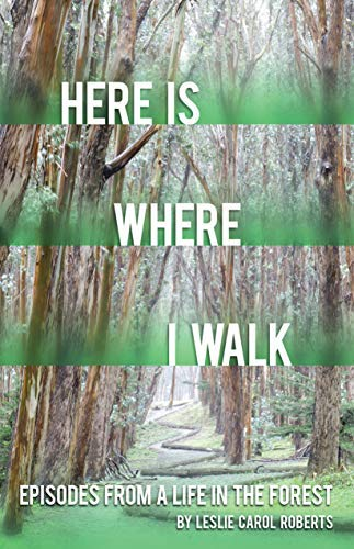 Here is Where I Walk: Episodes From a Life in the Forest (English Edition)
