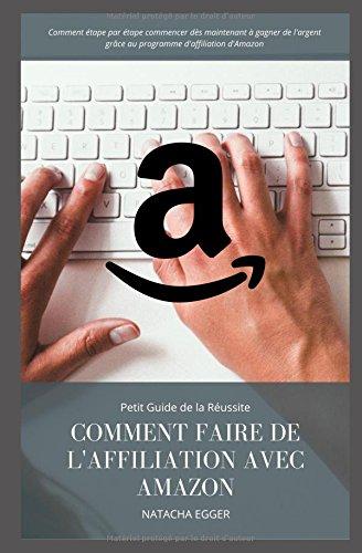Petit Guide de la Russite - COMMENT FAIRE DE L'AFFILIATION AVEC AMAZON: Comment tape par tape commencer ds maintenant  gagner de l'argent grce au programme d'affiliation d'Amazon