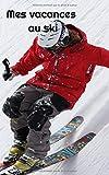 Mes vacances au ski: garder une trace écrite des moments sur les pistes de ski, des chocolats chauds, des batailles de boules de neige......