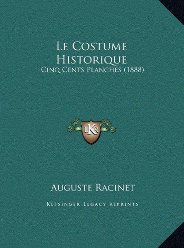 Le Costume Historique: Cinq Cents Planches (Historique Costume Racinet)