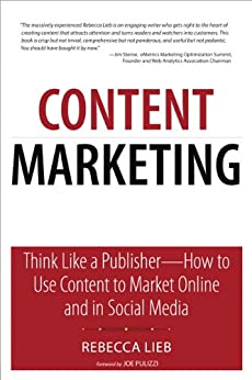 Content Marketing: Think Like a Publisher - How to Use Content to Market Online and in Social Media (Que Biz-Tech) von [Lieb, Rebecca]
