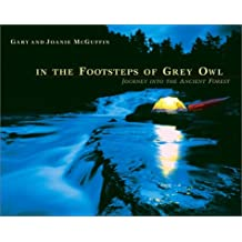 In the Footsteps of Grey Owl: Journey Into the Ancient Forest