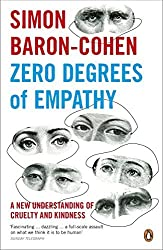 Zero Degrees of Empathy A New Theory of Human Cruelty and Kindness by Simon Baron-Cohen (2012-08-01)