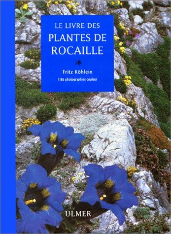 Le grand livre des plantes de rocaille par Fritz Köhlein