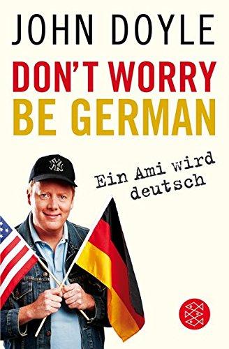 Don't worry, be German: Ein Ami wird deutsch