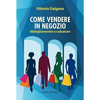 Come Vendere In Negozio. Abbigliamento E Calzature: Abbigliamento E Calzature (Manuali)