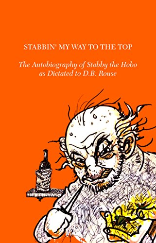 stabbin-my-way-to-the-top-the-autobiography-of-stabby-the-hobo-as-dictated-to-db-rouse-english-editi