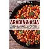 Arabia & Asia: A Cookbook With Recipes From Egypt, Morocco, Persia, & Pakistan (Arab Recipes, Arab Cookbook, Egyptian Recipes, Egyptian Cookbook, Moroccan ... Persian Recipes 1) (English Edition)