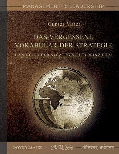 Das Vergessene Vokabular der Strategie: Handbuch der Strategischen Prinzipien
