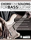 Chord Tone Soloing for Bass Guitar: Master Arpeggio-Based Soloing for Jazz Bass
