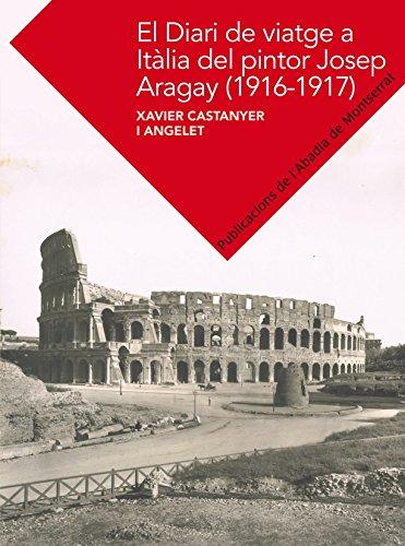 El Diari De Viatge A Itàlia De Josep Aragay (Textos i Estudis de Cultura Catalana) por Xavier Castanyer i Angelet