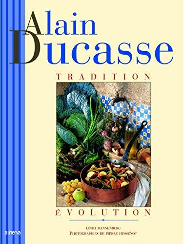 Alain Ducasse : Tradition - Evolution