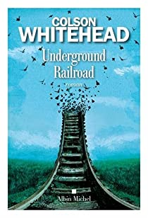 Underground railroad par Colson Whitehead
