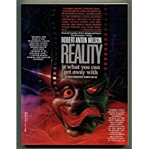 Reality is What You Can Get Away With by Robert A. Wilson (1992-04-01)