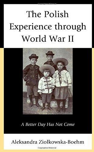 The Polish Experience through World War II: A Better Day Has Not Come by Ziolkowska-Boehm, Aleksandra (2013) Gebundene Ausgabe